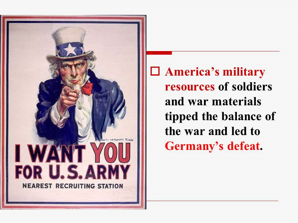 America's military resources of soldiers and war materials tipped the balance of the war and led to Germany's defeat.