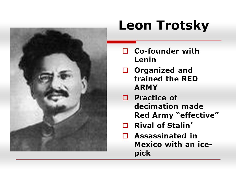Leon Trotsky Co-founder with Lenin Organized and trained the RED ARMY
