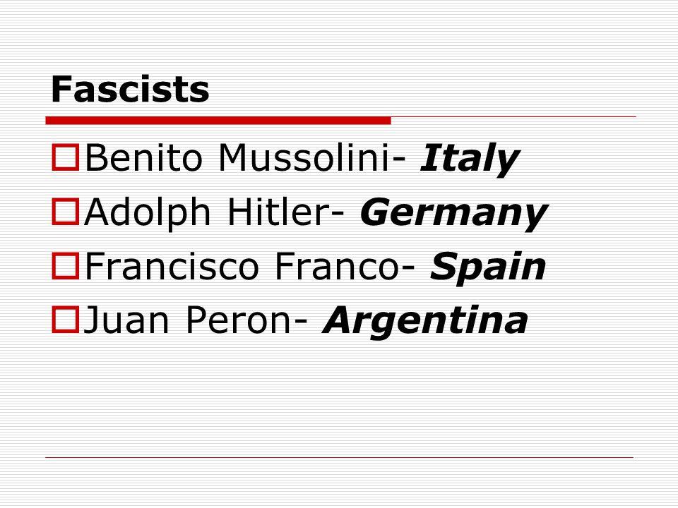 Benito Mussolini- Italy Adolph Hitler- Germany Francisco Franco- Spain