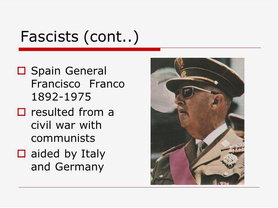 Fascists (cont..) Spain General Francisco Franco 1892-1975