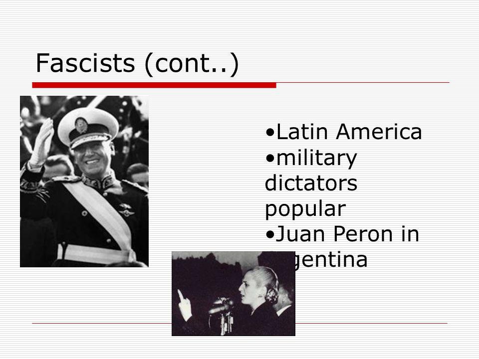 Fascists (cont..) Latin America military dictators popular