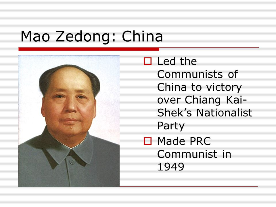 Mao Zedong: China Led the Communists of China to victory over Chiang Kai-Shek's Nationalist Party.
