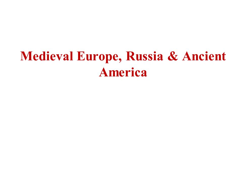 Medieval Europe, Russia & Ancient America