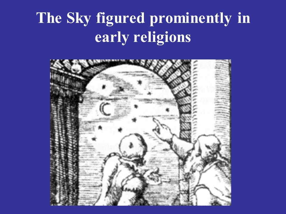 The Sky figured prominently in early religions