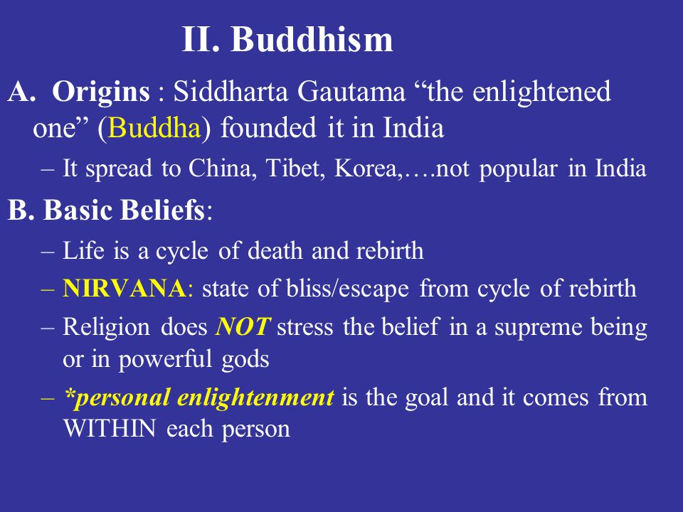 II. Buddhism A. Origins : Siddharta Gautama the enlightened one (Buddha) founded it in India.