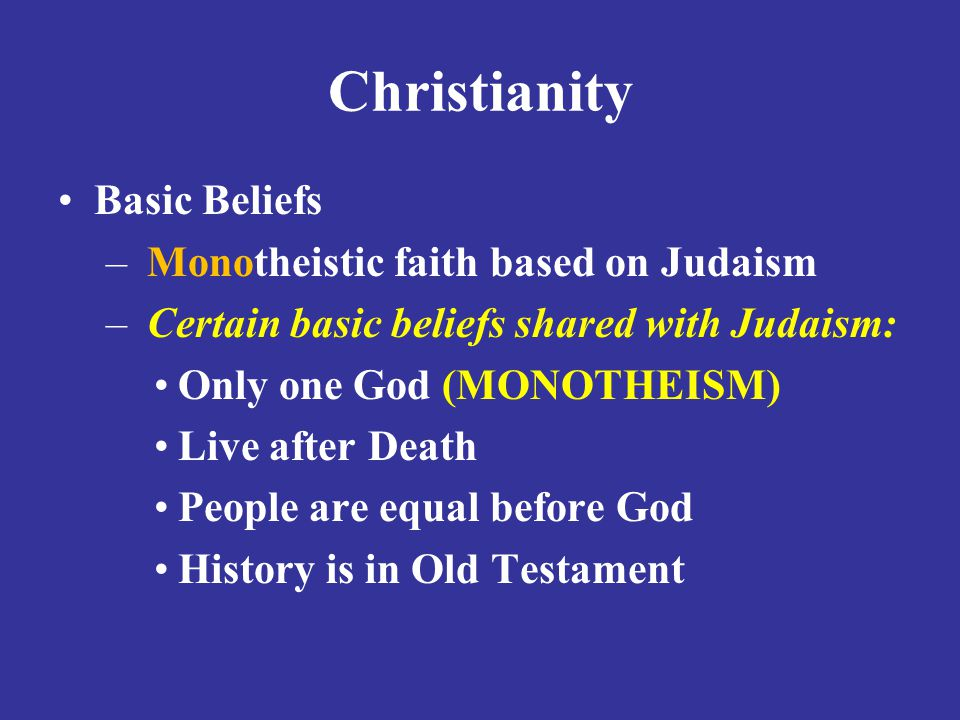 Christianity Basic Beliefs Monotheistic faith based on Judaism