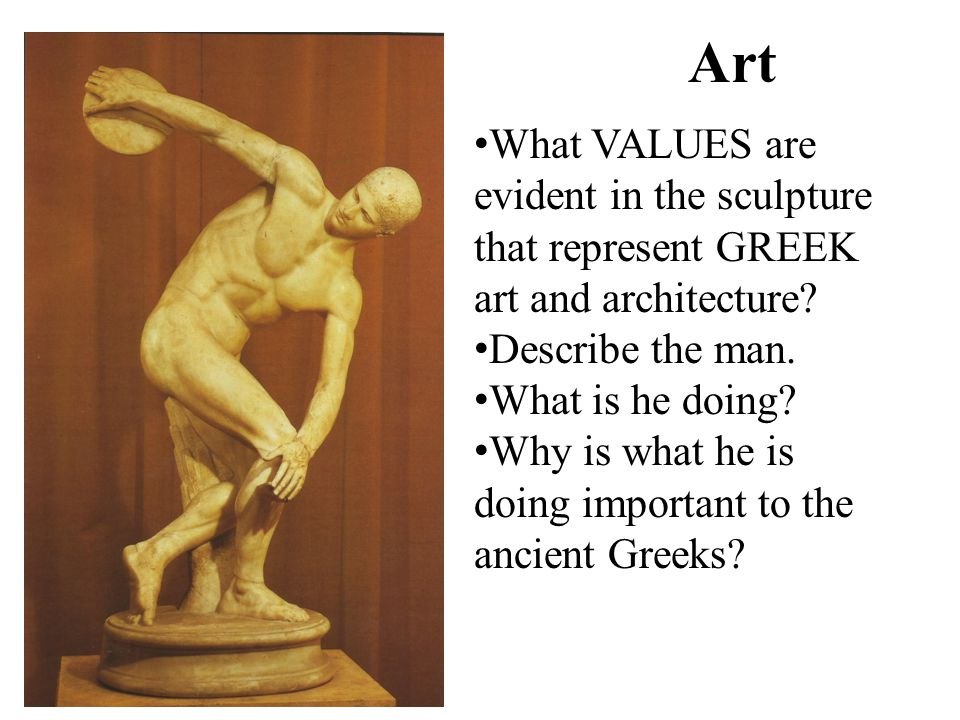 Art What VALUES are evident in the sculpture that represent GREEK art and architecture Describe the man.