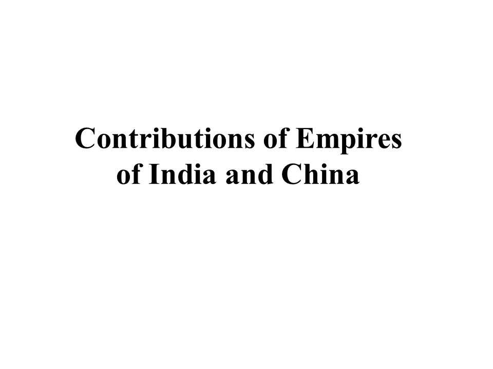 Contributions of Empires of India and China