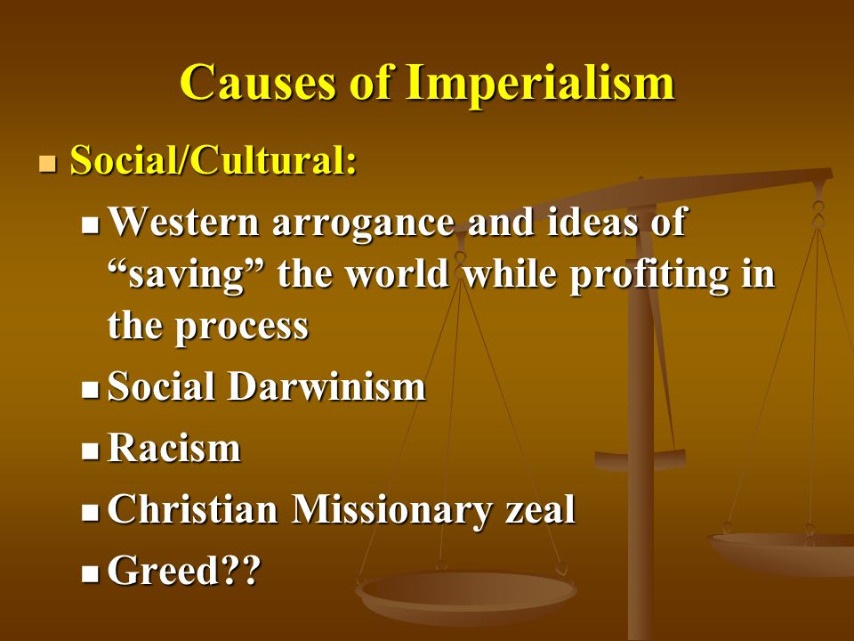 Causes of Imperialism Social/Cultural: