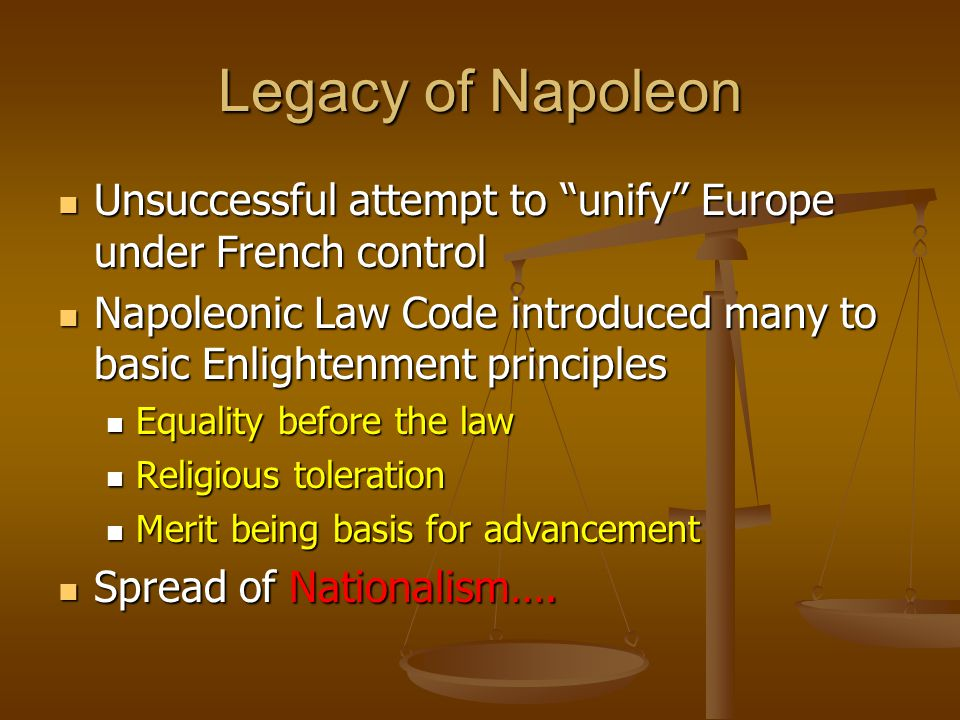 Legacy of Napoleon Unsuccessful attempt to unify Europe under French control.