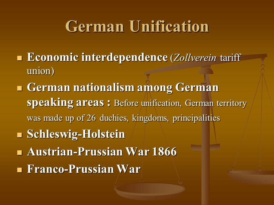 German Unification Economic interdependence (Zollverein tariff union)