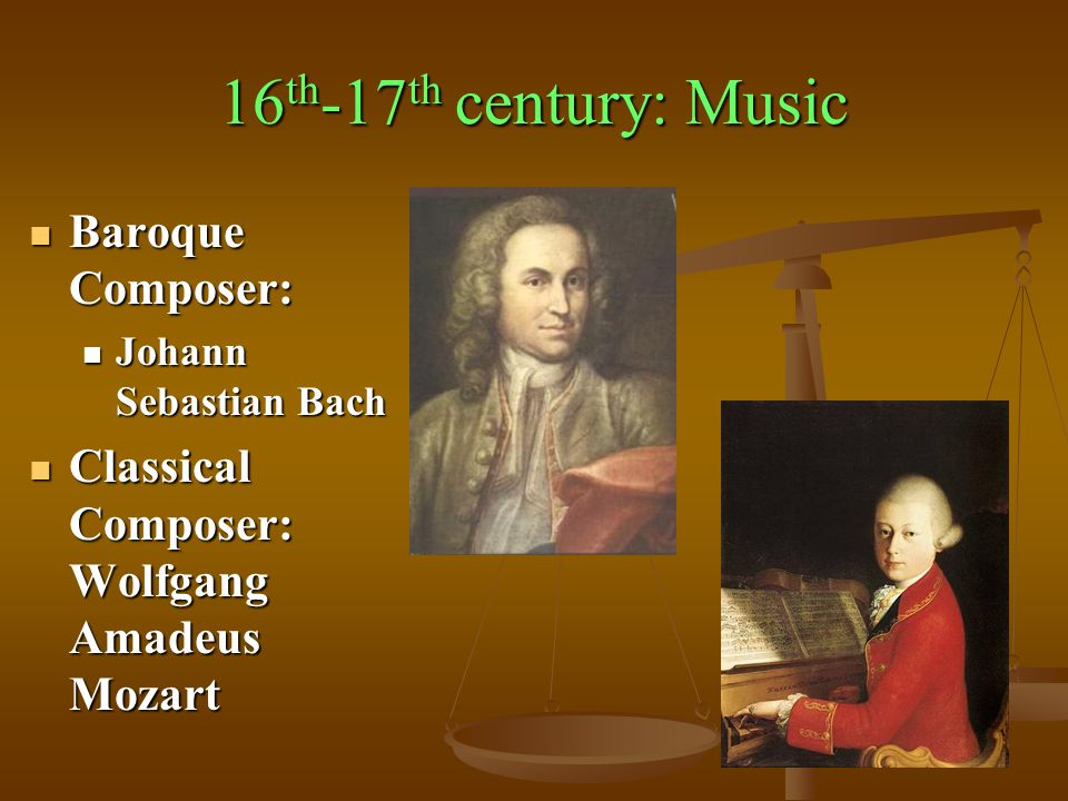 16th-17th century: Music Baroque Composer: