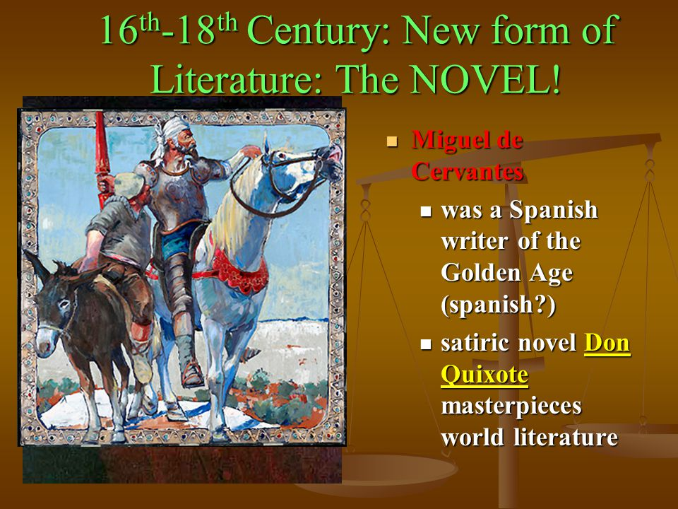 16th-18th Century: New form of Literature: The NOVEL!