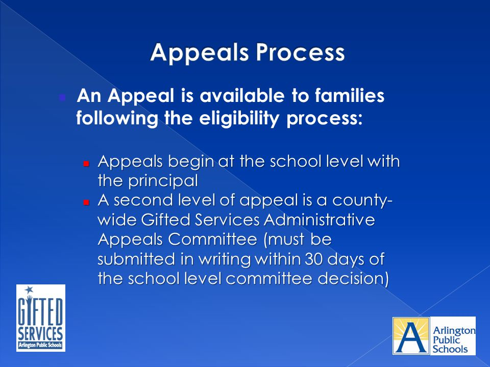 Appeals Process An Appeal is available to families following the eligibility process: Appeals begin at the school level with the principal.
