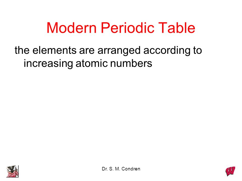 Modern Periodic Tablethe elements are arranged according to increasing atomic numbers.