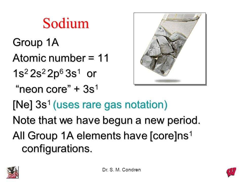 Sodium Group 1A Atomic number = 11 1s2 2s2 2p6 3s1 or