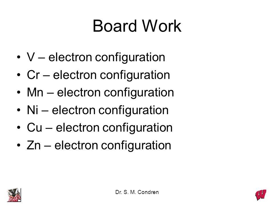 Board Work V – electron configuration Cr – electron configuration