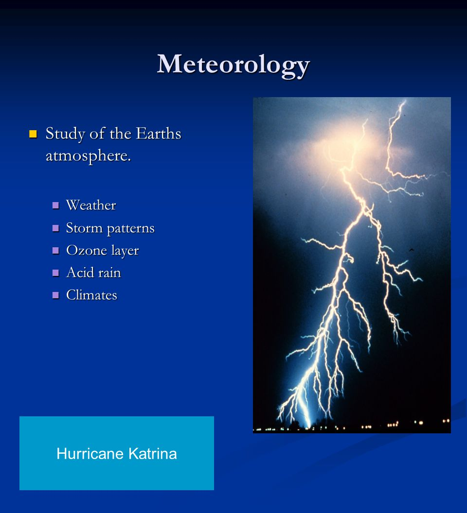 Meteorology Study of the Earths atmosphere. Weather Storm patterns