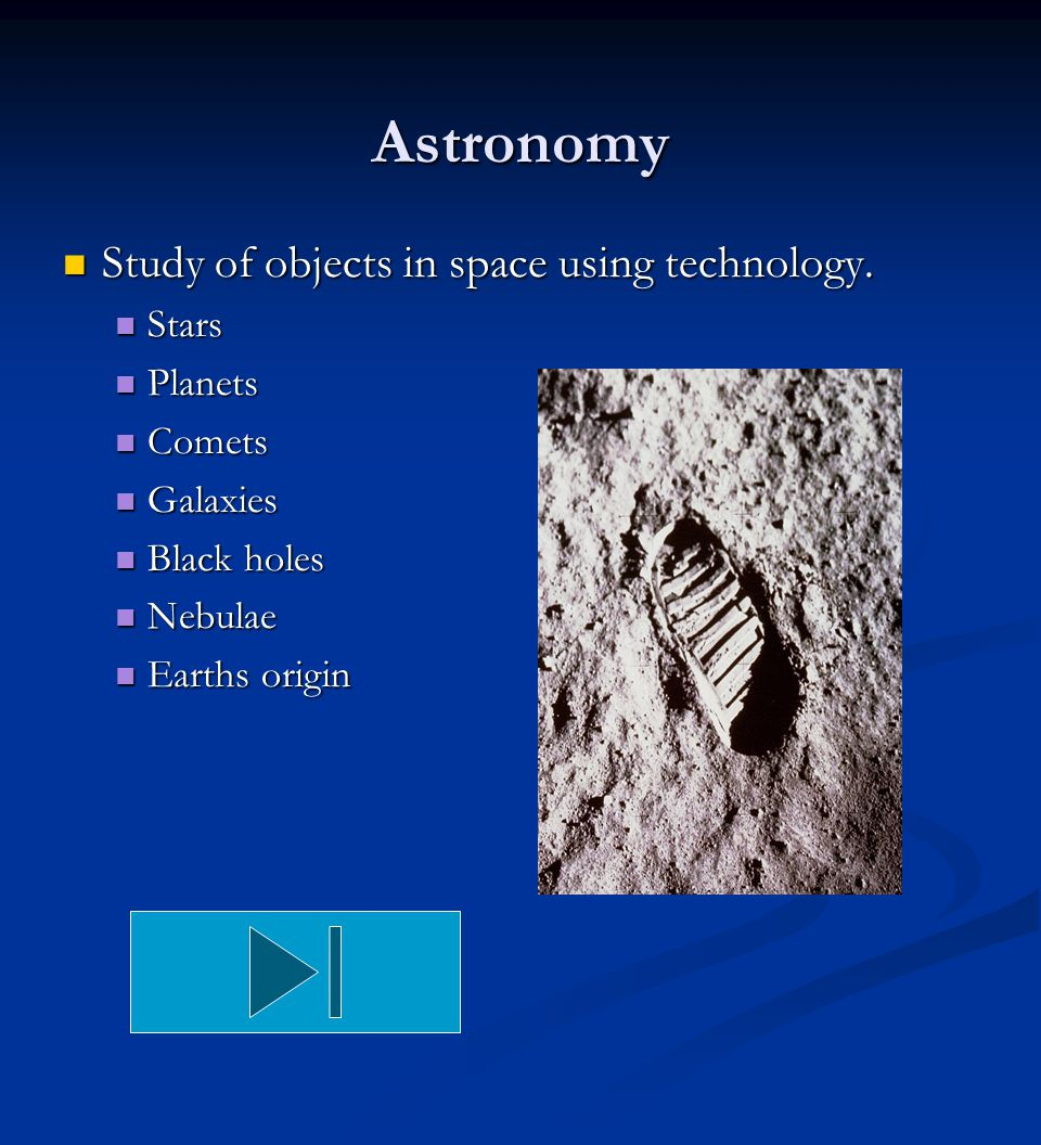 Astronomy Study of objects in space using technology. Stars Planets