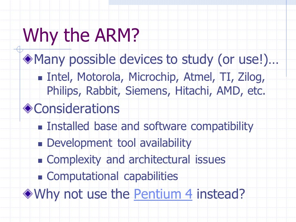 Why the ARM Many possible devices to study (or use!)… Considerations