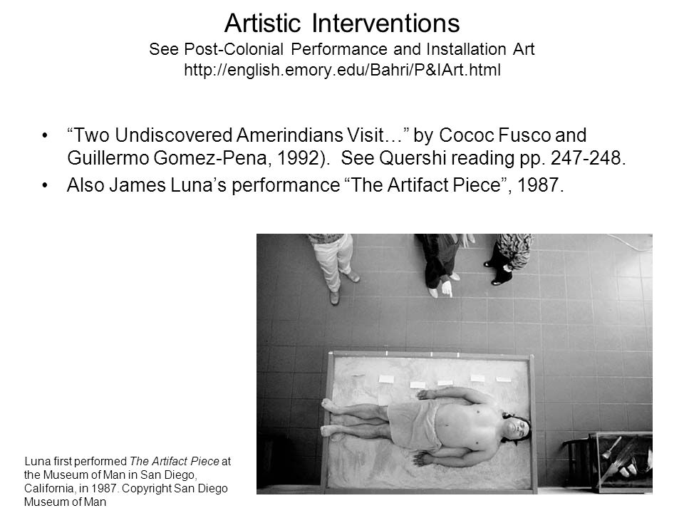 Artistic Interventions See Post-Colonial Performance and Installation Art http://english.emory.edu/Bahri/P&IArt.html