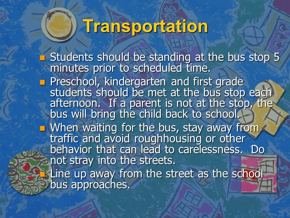 Transportation Students should be standing at the bus stop 5 minutes prior to scheduled time.
