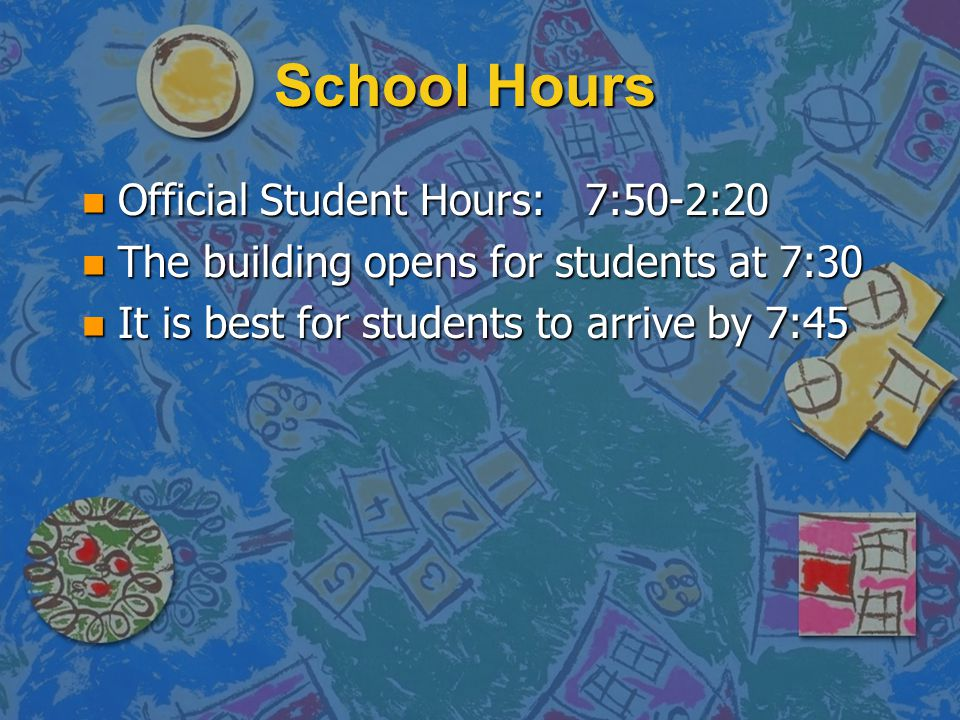 School Hours Official Student Hours: 7:50-2:20