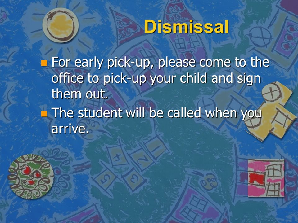 Dismissal For early pick-up, please come to the office to pick-up your child and sign them out.