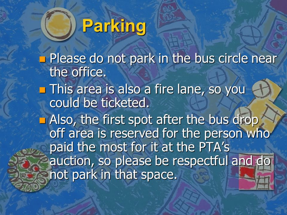 Parking Please do not park in the bus circle near the office.