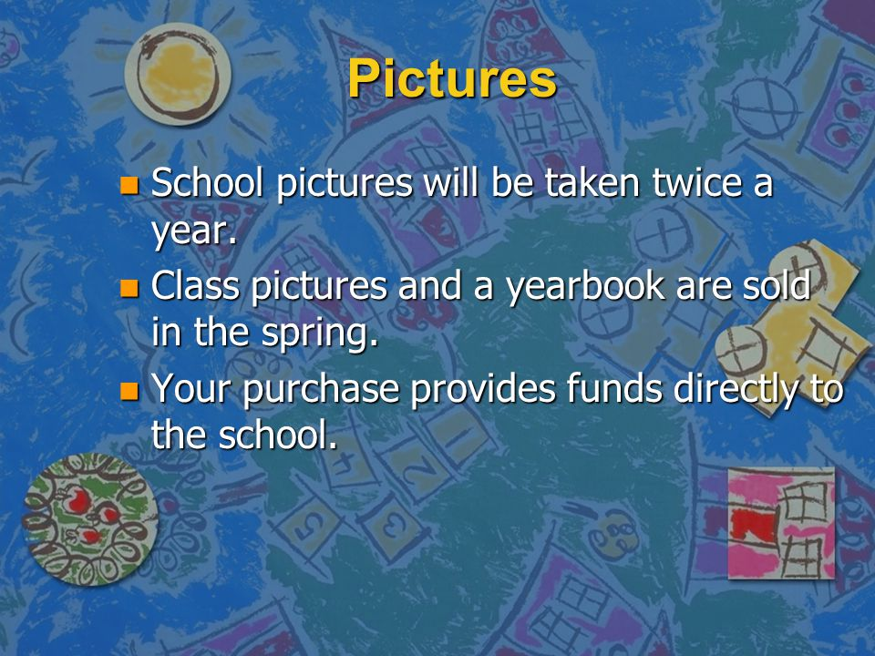 Pictures School pictures will be taken twice a year.