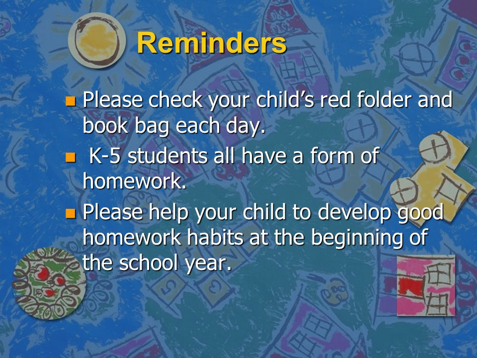 Reminders Please check your child's red folder and book bag each day.