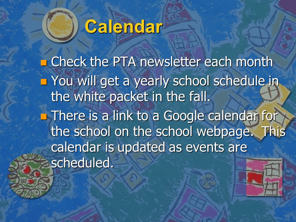 Calendar Check the PTA newsletter each month