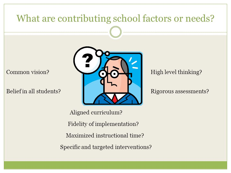 What are contributing school factors or needs