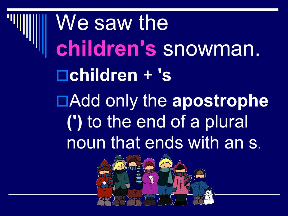 We saw the children s snowman.