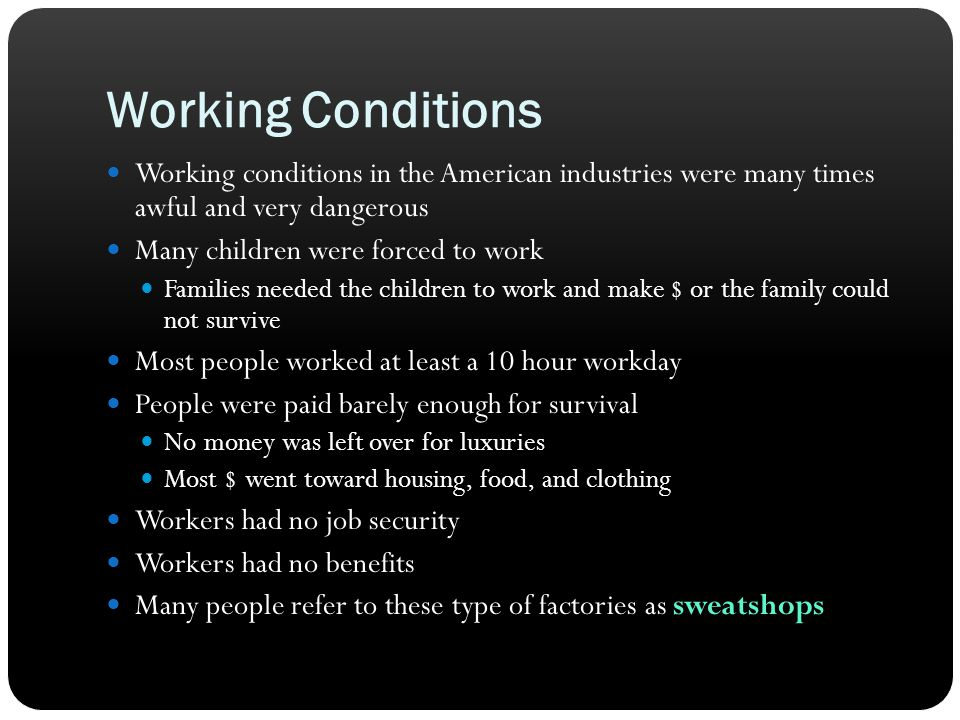 Working Conditions Working conditions in the American industries were many times awful and very dangerous.