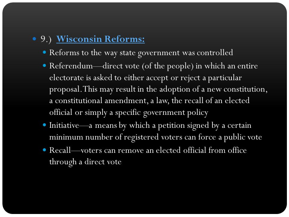 9.) Wisconsin Reforms: Reforms to the way state government was controlled.