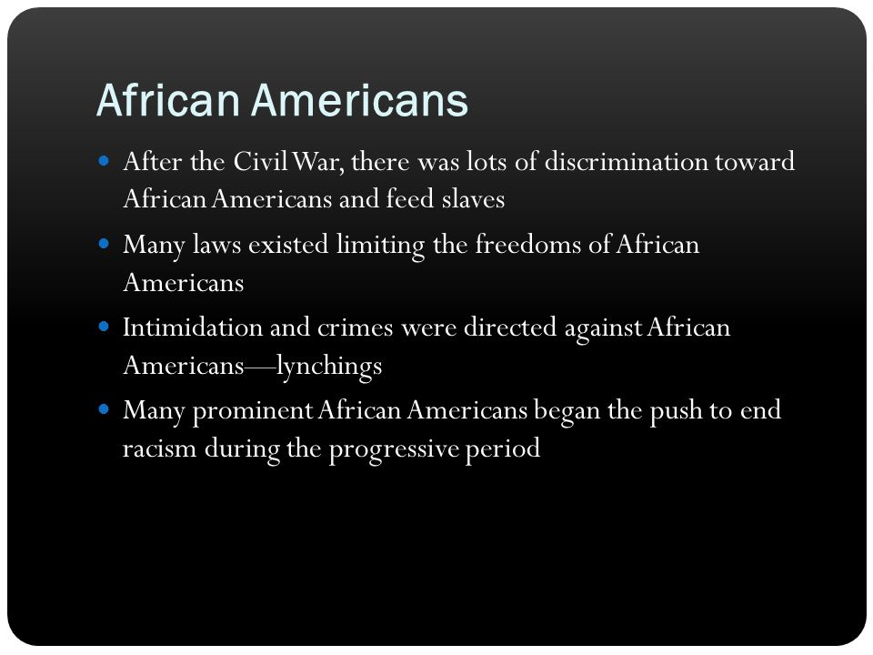 African Americans After the Civil War, there was lots of discrimination toward African Americans and feed slaves.