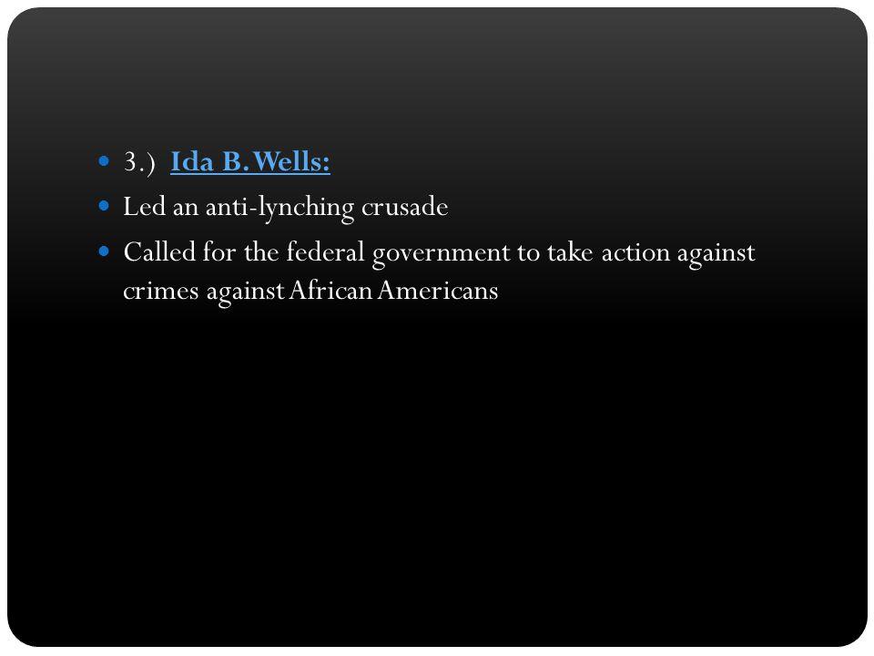 3.) Ida B. Wells: Led an anti-lynching crusade.