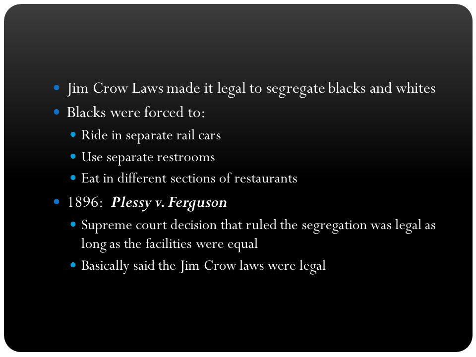 Jim Crow Laws made it legal to segregate blacks and whites