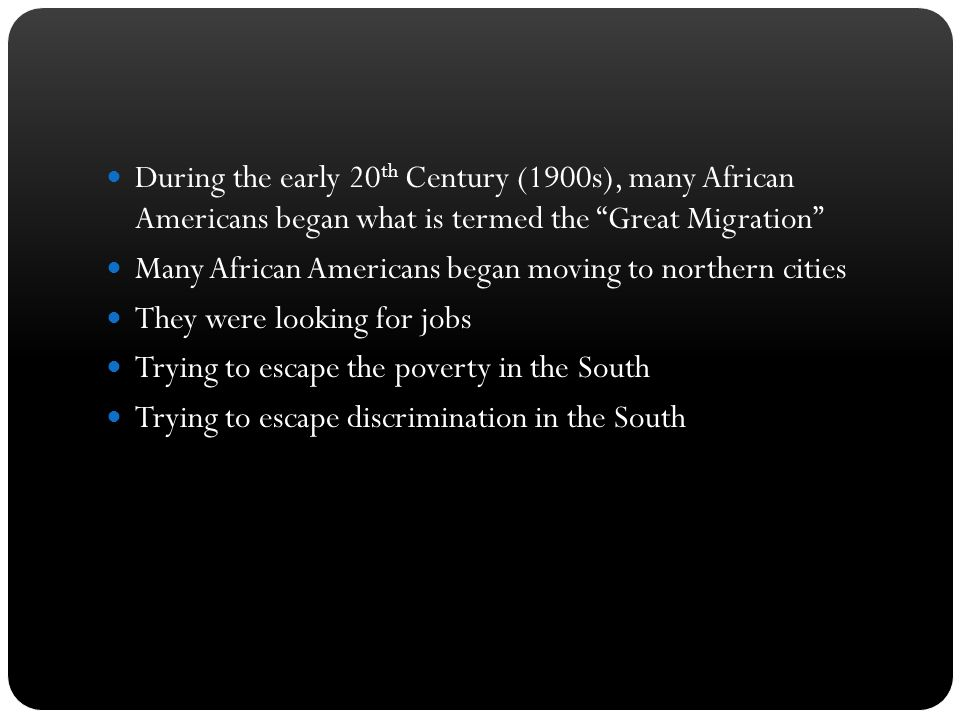 During the early 20th Century (1900s), many African Americans began what is termed the Great Migration