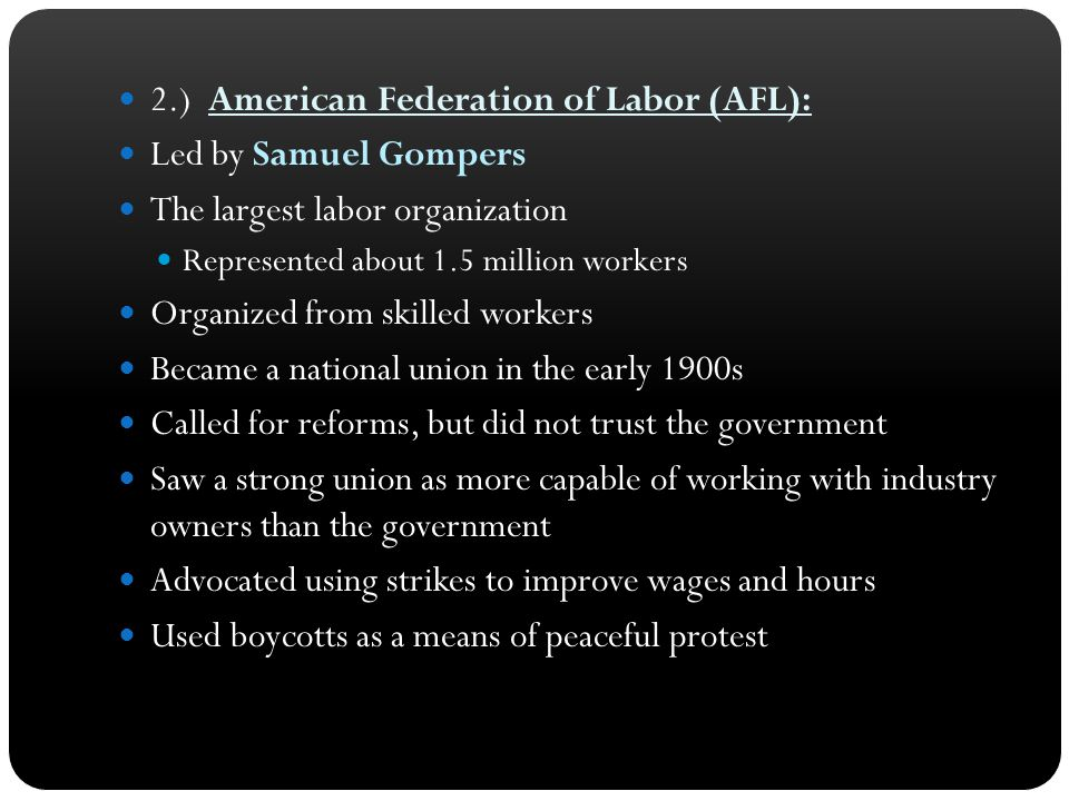 2.) American Federation of Labor (AFL): Led by Samuel Gompers