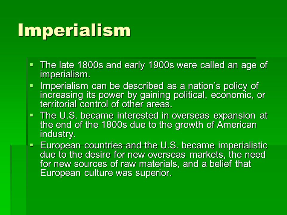 Imperialism The late 1800s and early 1900s were called an age of imperialism.