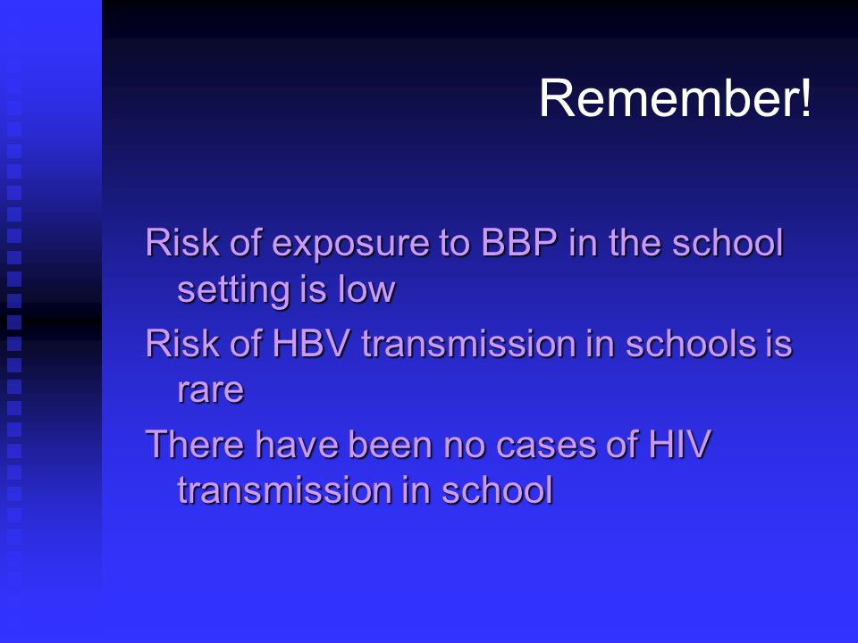 Remember! Risk of exposure to BBP in the school setting is low