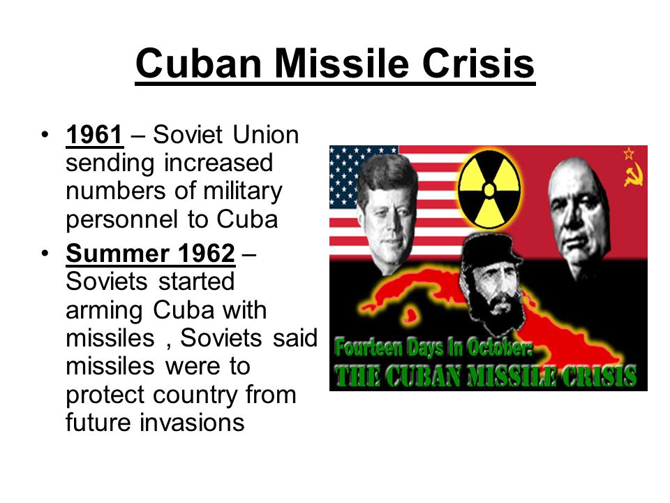 Cuban Missile Crisis 1961 – Soviet Union sending increased numbers of military personnel to Cuba.
