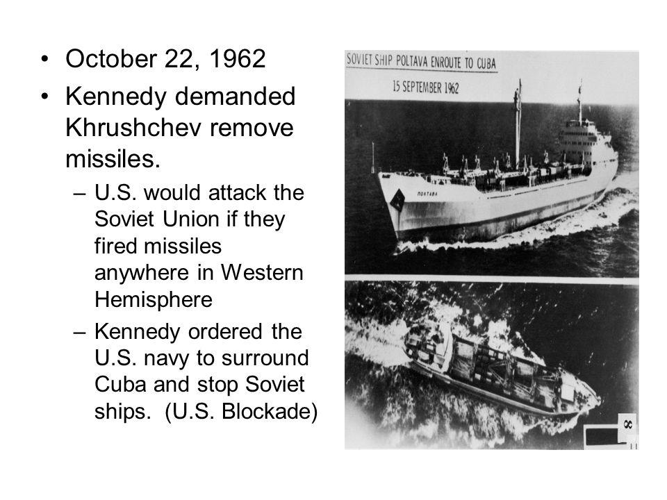 Kennedy demanded Khrushchev remove missiles.