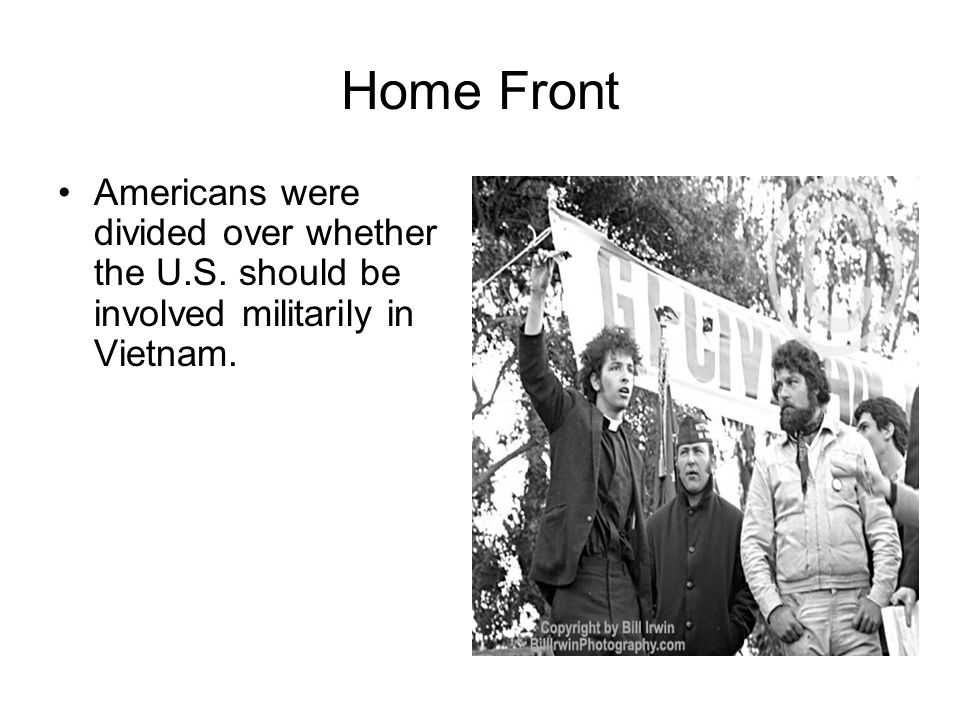 Home Front Americans were divided over whether the U.S. should be involved militarily in Vietnam.