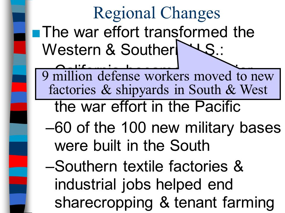 Regional Changes The war effort transformed the Western & Southern U.S.: