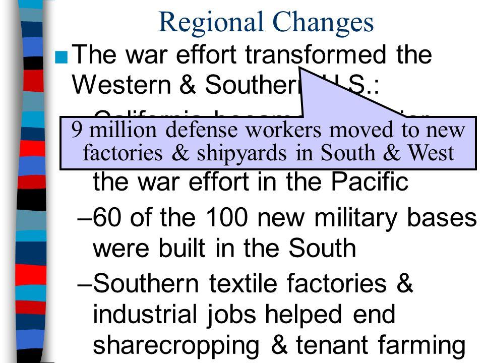 Regional Changes The war effort transformed the Western & Southern U.S.: