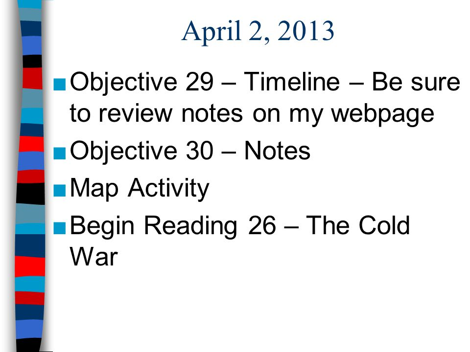 April 2, 2013 Objective 29 – Timeline – Be sure to review notes on my webpage. Objective 30 – Notes.