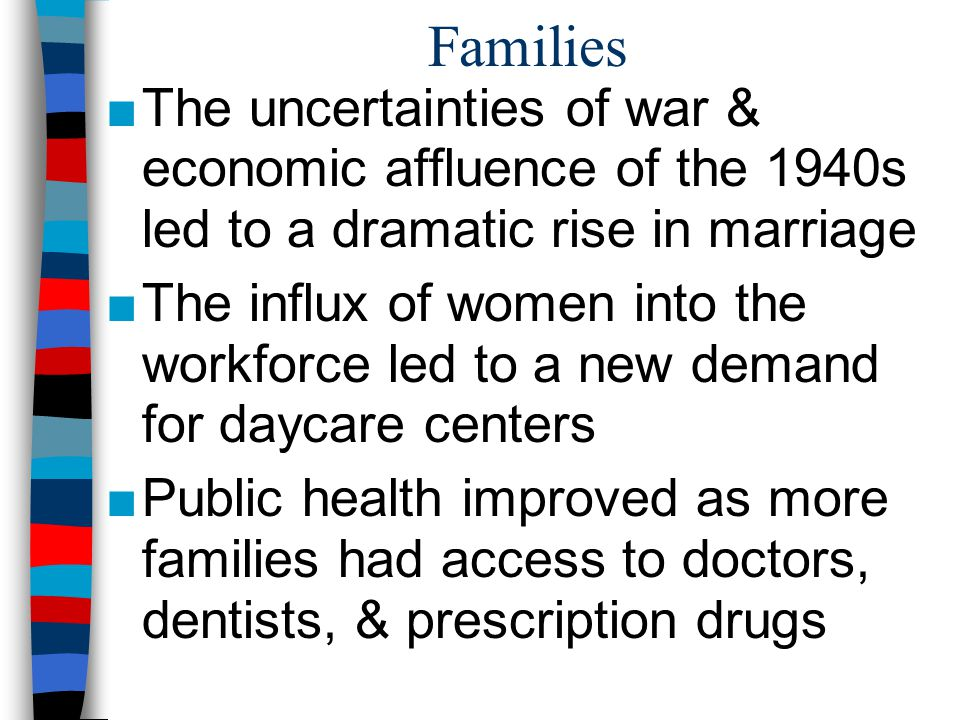Families The uncertainties of war & economic affluence of the 1940s led to a dramatic rise in marriage.
